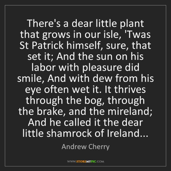 Andrew Cherry: There's a dear little plant that grows in our isle, 'Twas...