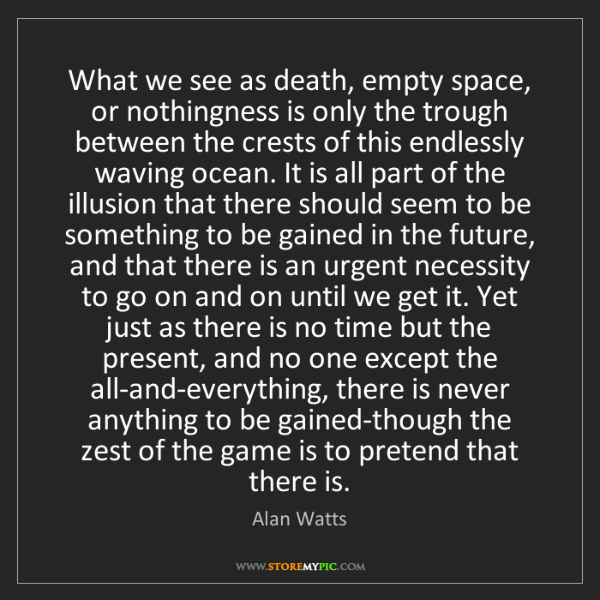 Alan Watts: What we see as death, empty space, or nothingness is...