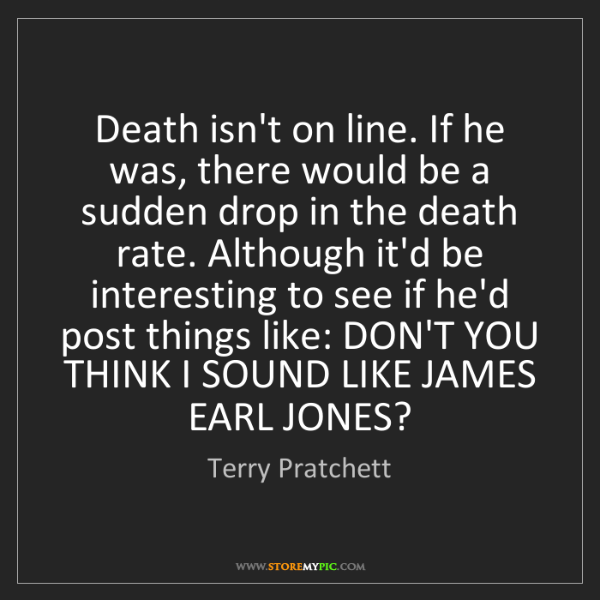 Terry Pratchett: Death isn't on line. If he was, there would be a sudden...