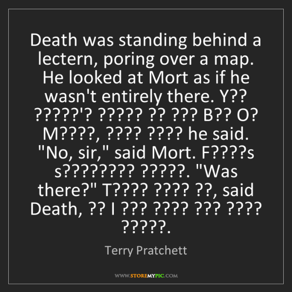 Terry Pratchett: Death was standing behind a lectern, poring over a map....