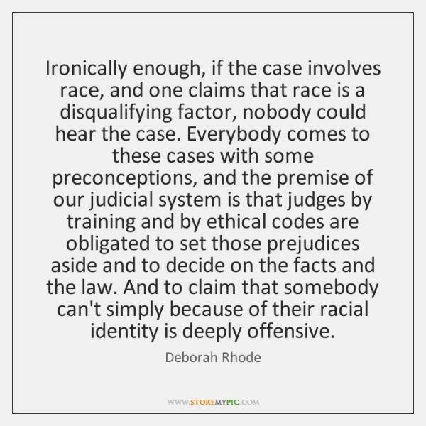 Ironically enough, if the case involves race, and one claims that race ...