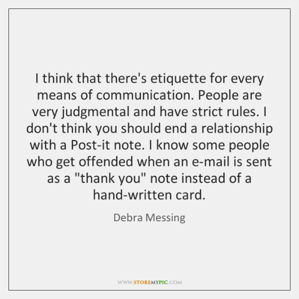 I think that there's etiquette for every means of communication. People are ...