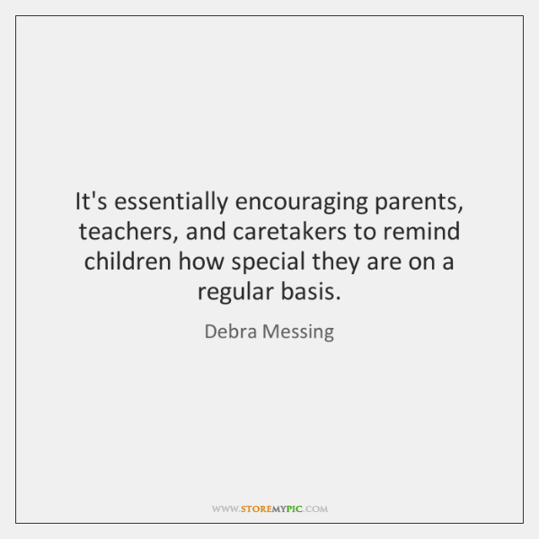 It's essentially encouraging parents, teachers, and caretakers to remind children how special ...