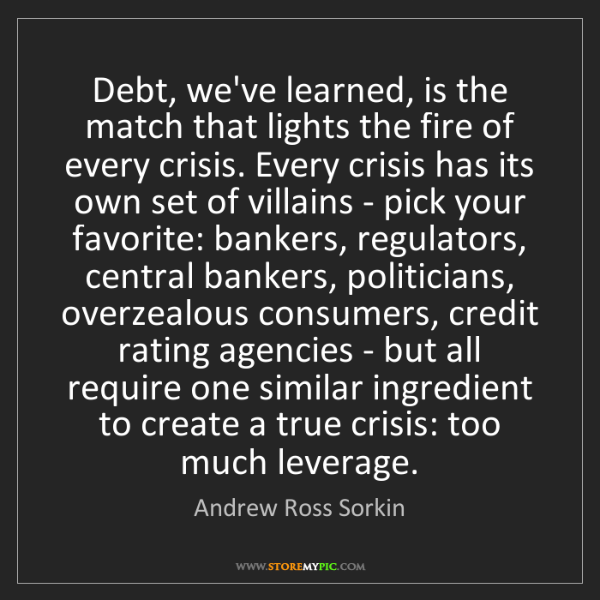 Andrew Ross Sorkin: Debt, we've learned, is the match that lights the fire...