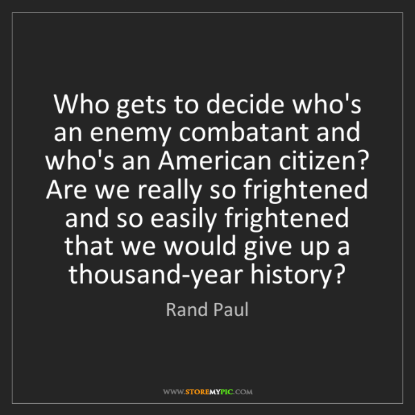 Rand Paul: Who gets to decide who's an enemy combatant and who's...