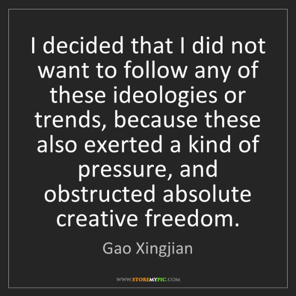 Gao Xingjian: I decided that I did not want to follow any of these...