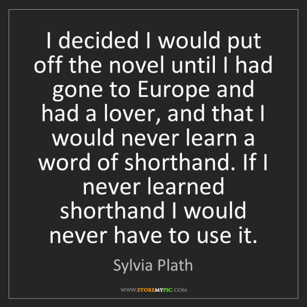 Sylvia Plath: I decided I would put off the novel until I had gone...