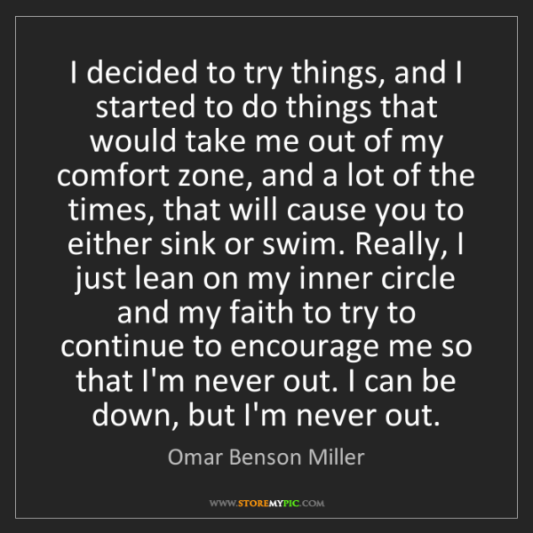 Omar Benson Miller: I decided to try things, and I started to do things that...