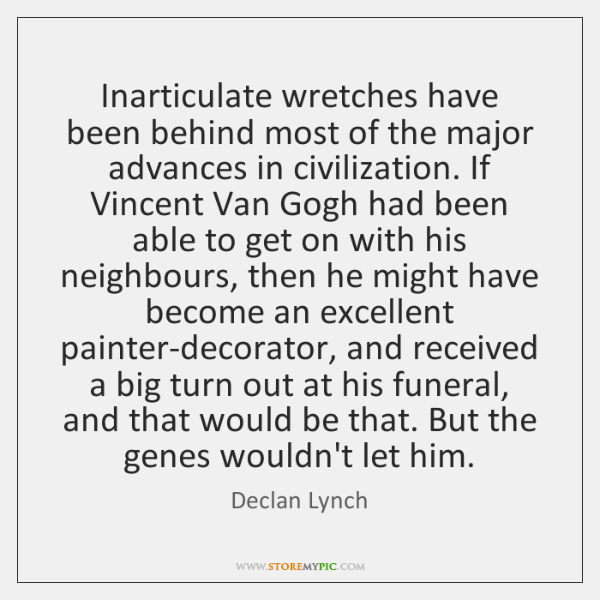 Inarticulate wretches have been behind most of the major advances in civilization. ...