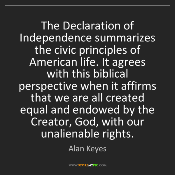 Alan Keyes: The Declaration of Independence summarizes the civic...