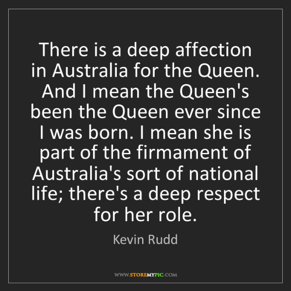 Kevin Rudd: There is a deep affection in Australia for the Queen....