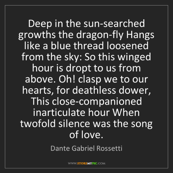 Dante Gabriel Rossetti: Deep in the sun-searched growths the dragon-fly Hangs...