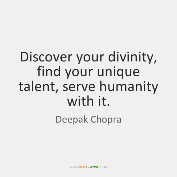Discover your divinity, find your unique talent, serve humanity with it.