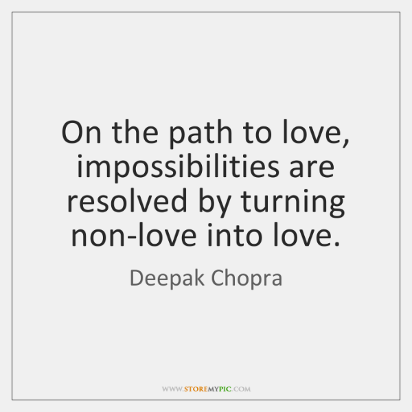 On the path to love, impossibilities are resolved by turning non-love into ...