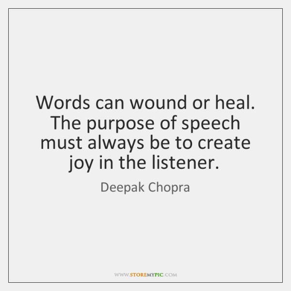 Words can wound or heal. The purpose of speech must always be ...