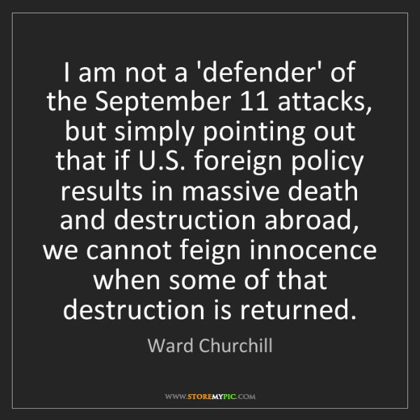 Ward Churchill: I am not a 'defender' of the September 11 attacks, but...