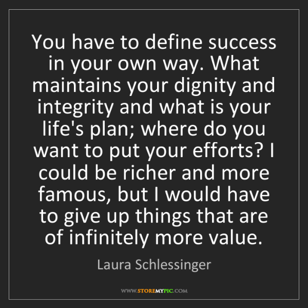 Laura Schlessinger: You have to define success in your own way. What maintains...