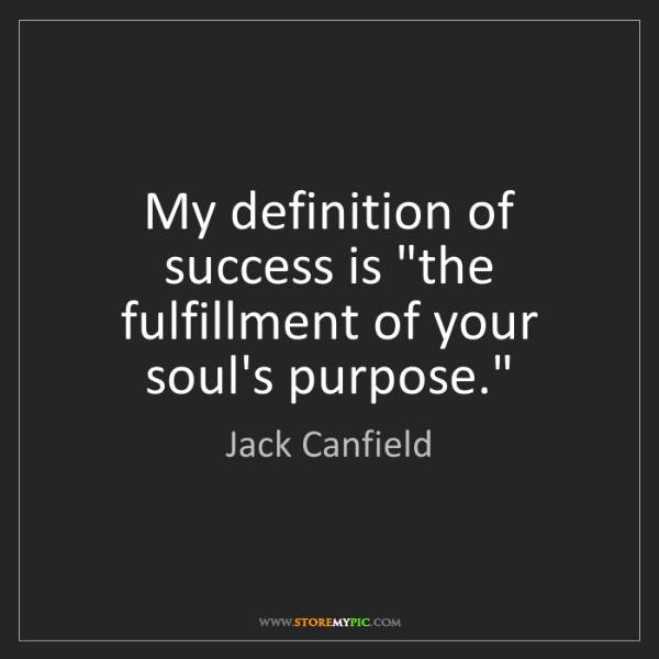 """Jack Canfield: My definition of success is """"the fulfillment of your..."""