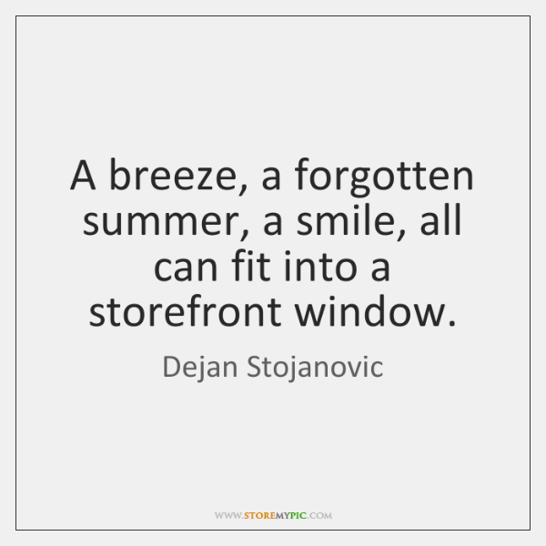 A breeze, a forgotten summer, a smile, all can fit into a ...