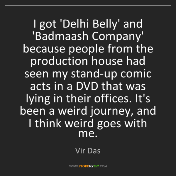 Vir Das: I got 'Delhi Belly' and 'Badmaash Company' because people...