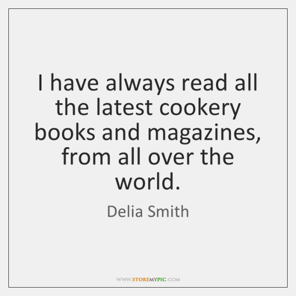 I have always read all the latest cookery books and magazines, from ...