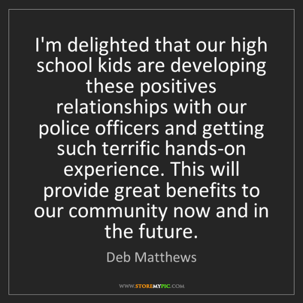 Deb Matthews: I'm delighted that our high school kids are developing...