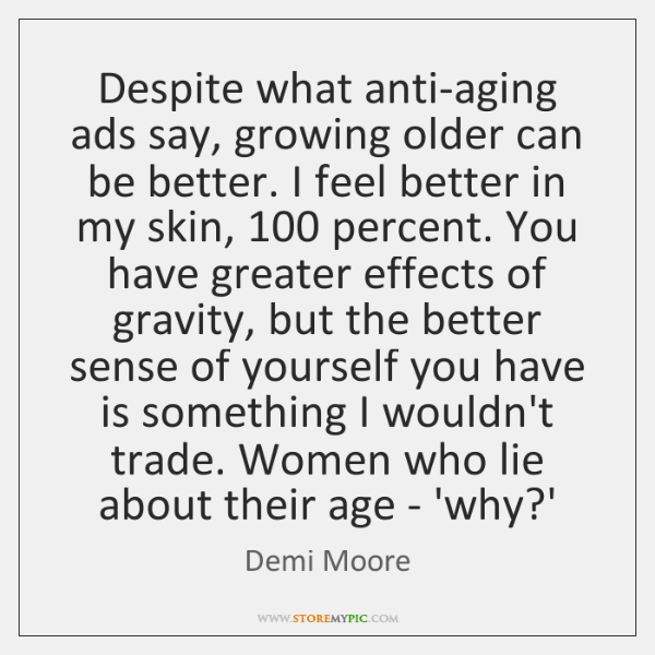 Despite what anti-aging ads say, growing older can be better. I feel ...
