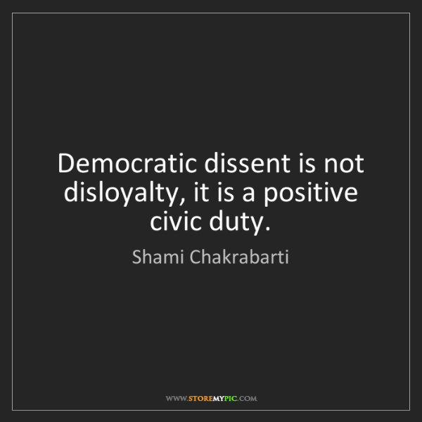 Shami Chakrabarti: Democratic dissent is not disloyalty, it is a positive...