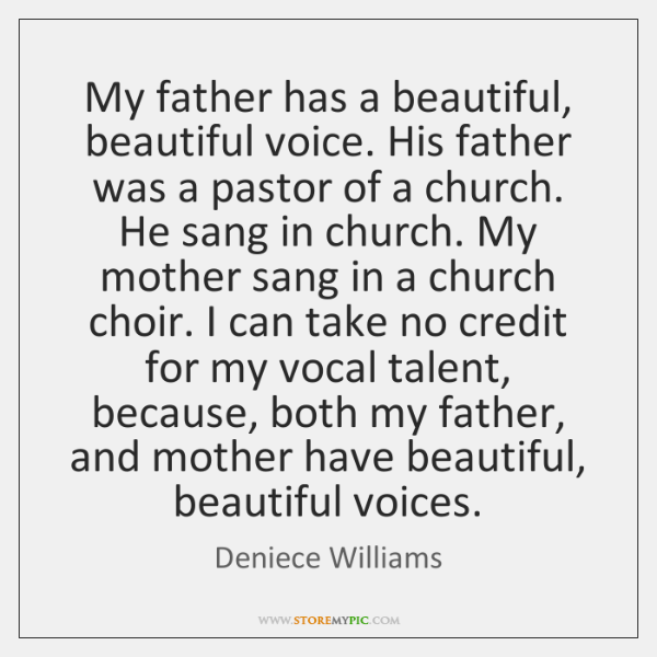My father has a beautiful, beautiful voice. His father was a pastor ...