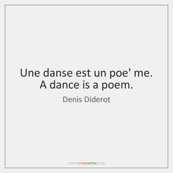 Une danse est un poe' me. A dance is a poem.