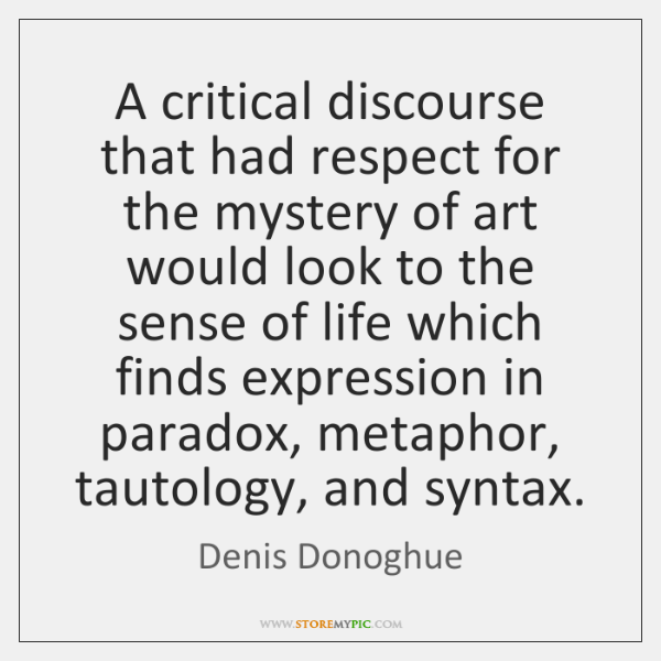 A critical discourse that had respect for the mystery of art would ...