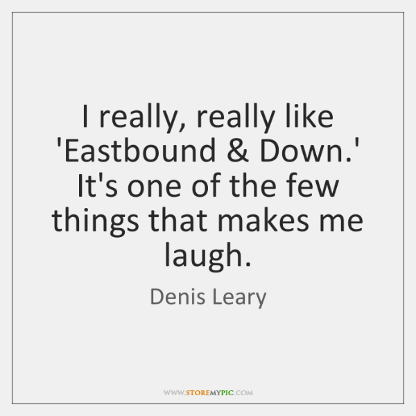 I really, really like 'Eastbound & Down.' It's one of the few ...