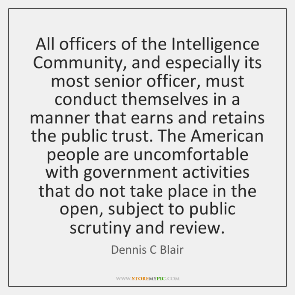 All officers of the Intelligence Community, and especially its most senior officer, ...