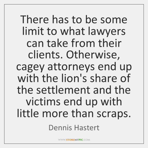 There has to be some limit to what lawyers can take from ...