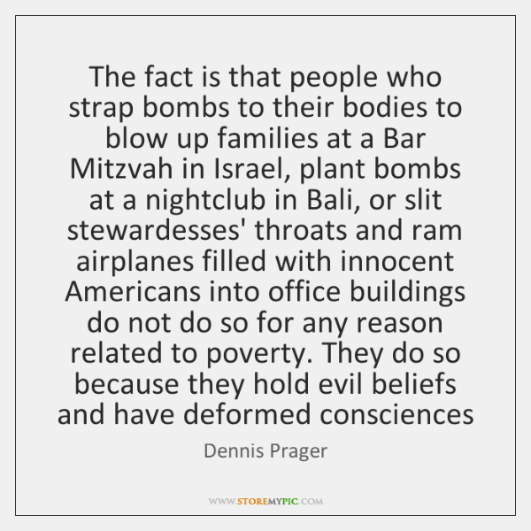 The fact is that people who strap bombs to their bodies to ...