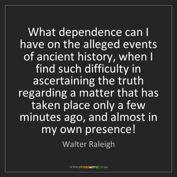 Walter Raleigh: What dependence can I have on the alleged events of ancient...