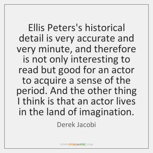 Ellis Peters's historical detail is very accurate and very minute, and therefore ...