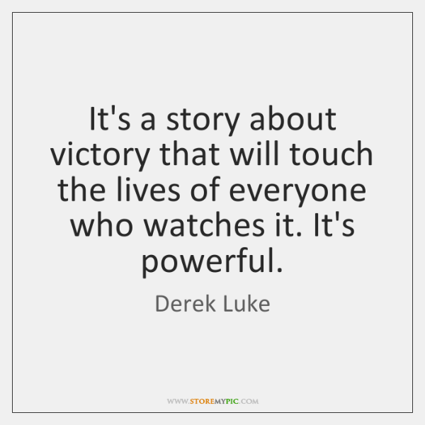 It's a story about victory that will touch the lives of everyone ...