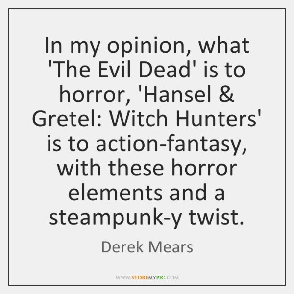 In my opinion, what 'The Evil Dead' is to horror, 'Hansel & Gretel: ...