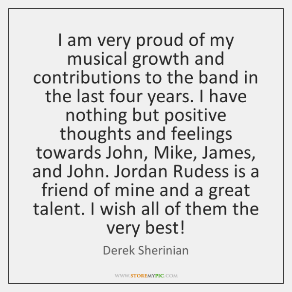 I am very proud of my musical growth and contributions to the ...