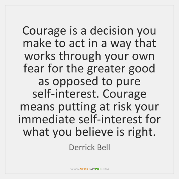 Courage is a decision you make to act in a way that ...