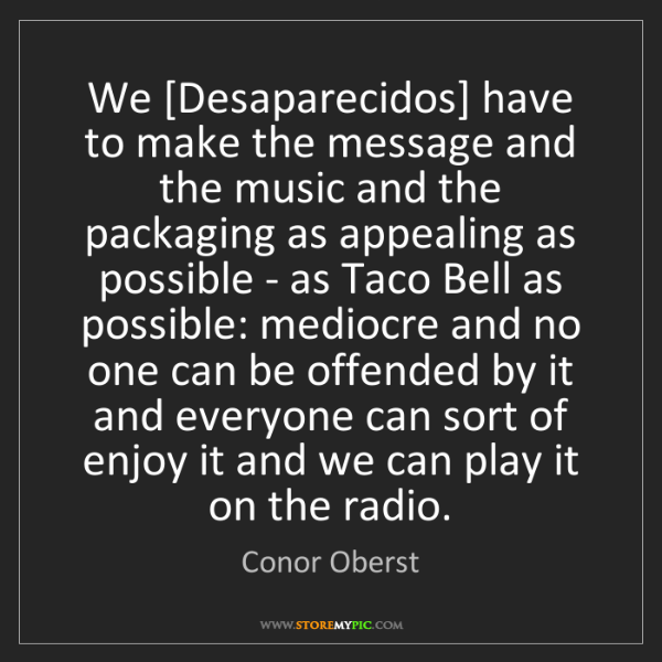 Conor Oberst: We [Desaparecidos] have to make the message and the music...