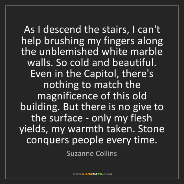 Suzanne Collins: As I descend the stairs, I can't help brushing my fingers...
