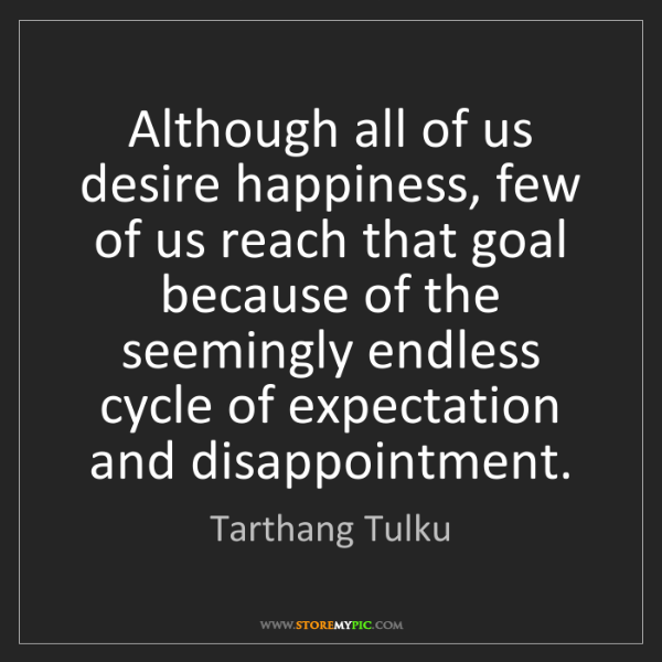 Tarthang Tulku: Although all of us desire happiness, few of us reach...