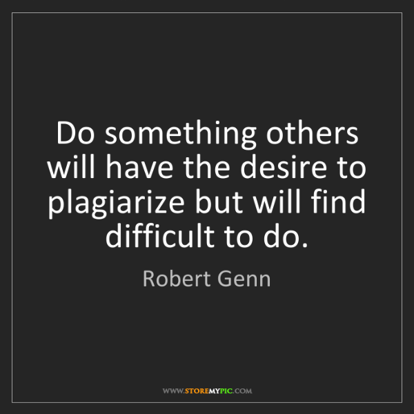 Robert Genn: Do something others will have the desire to plagiarize...