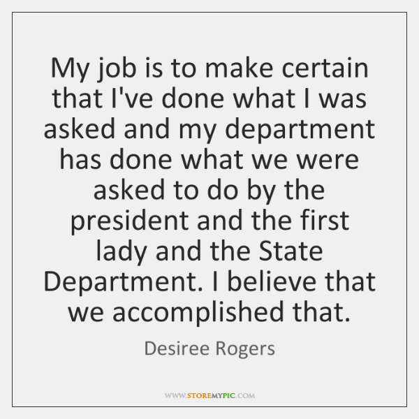 My job is to make certain that I've done what I was ...