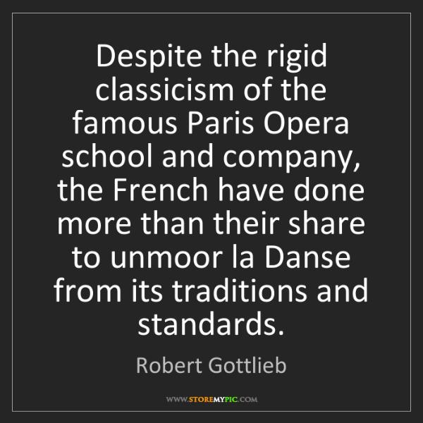 Robert Gottlieb: Despite the rigid classicism of the famous Paris Opera...