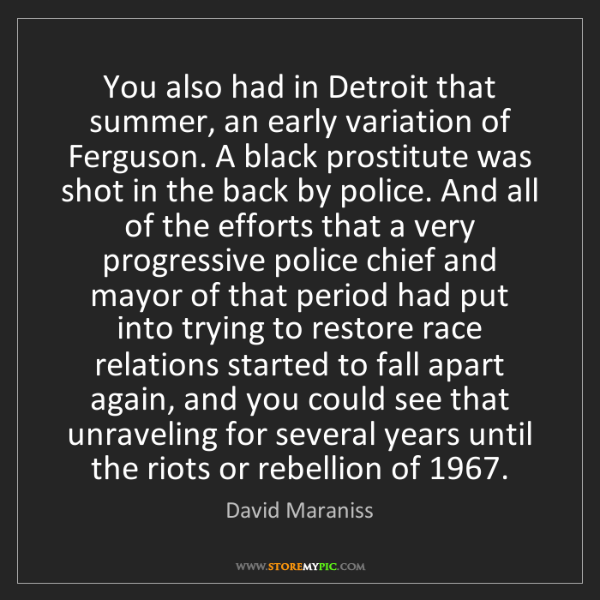 David Maraniss: You also had in Detroit that summer, an early variation...