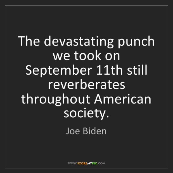 Joe Biden: The devastating punch we took on September 11th still...