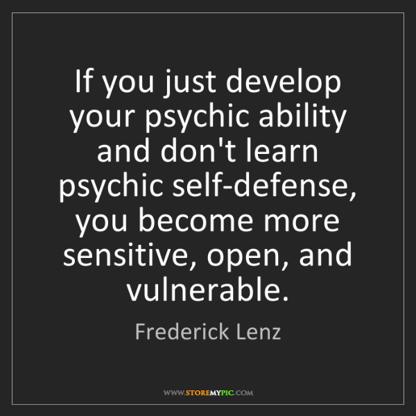 Frederick Lenz: If you just develop your psychic ability and don't learn...